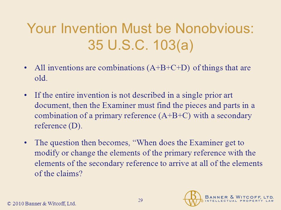 29 © 2010 Banner & Witcoff, Ltd. Your Invention Must be Nonobvious: 35 U.S.C.