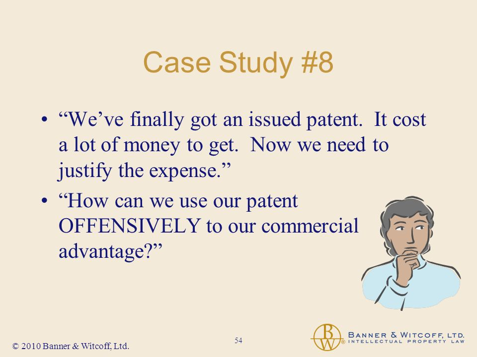 54 © 2010 Banner & Witcoff, Ltd. Case Study #8 Weve finally got an issued patent.