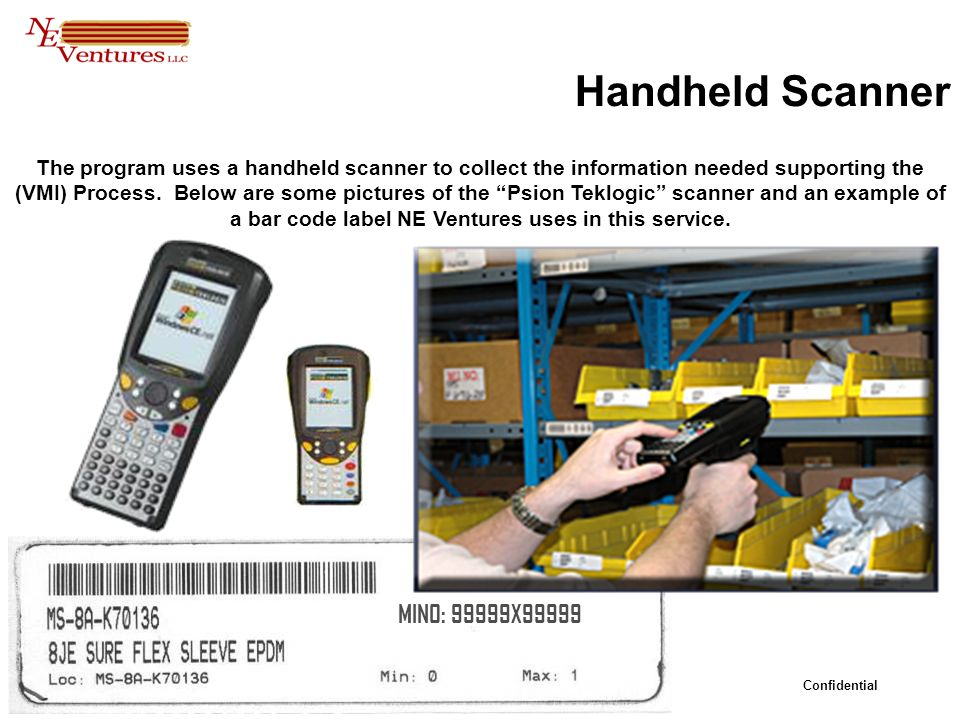 Confidential The program uses a handheld scanner to collect the information needed supporting the (VMI) Process.