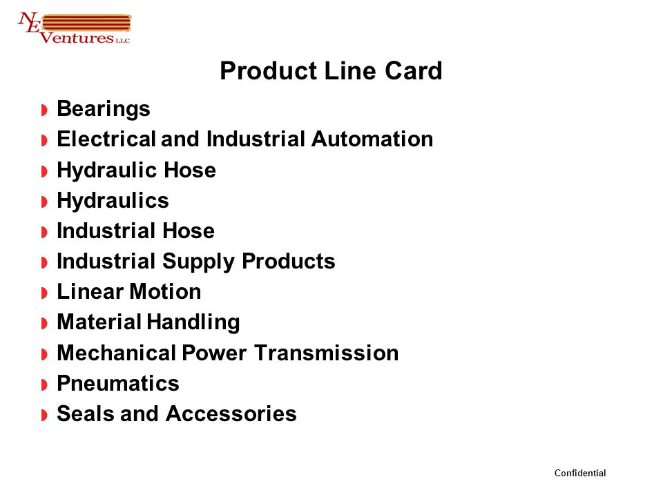 Confidential Product Line Card Bearings Electrical and Industrial Automation Hydraulic Hose Hydraulics Industrial Hose Industrial Supply Products Linear Motion Material Handling Mechanical Power Transmission Pneumatics Seals and Accessories