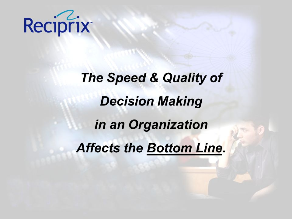 The Speed & Quality of Decision Making in an Organization Affects the Bottom Line.