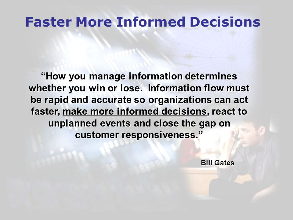 Faster More Informed Decisions How you manage information determines whether you win or lose.