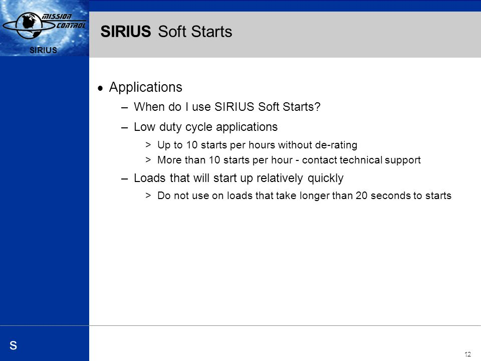 Automation and Drives s SIRIUS 12 SIRIUS s SIRIUS Soft Starts Applications –When do I use SIRIUS Soft Starts.