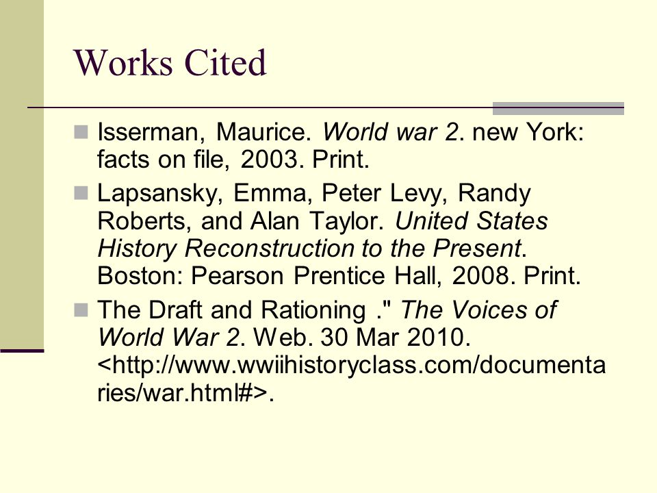 Works Cited Isserman, Maurice. World war 2. new York: facts on file,