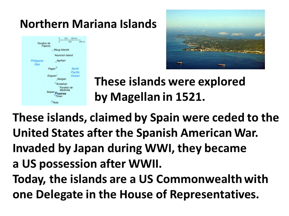 Northern Mariana Islands These islands were explored by Magellan in 1521.