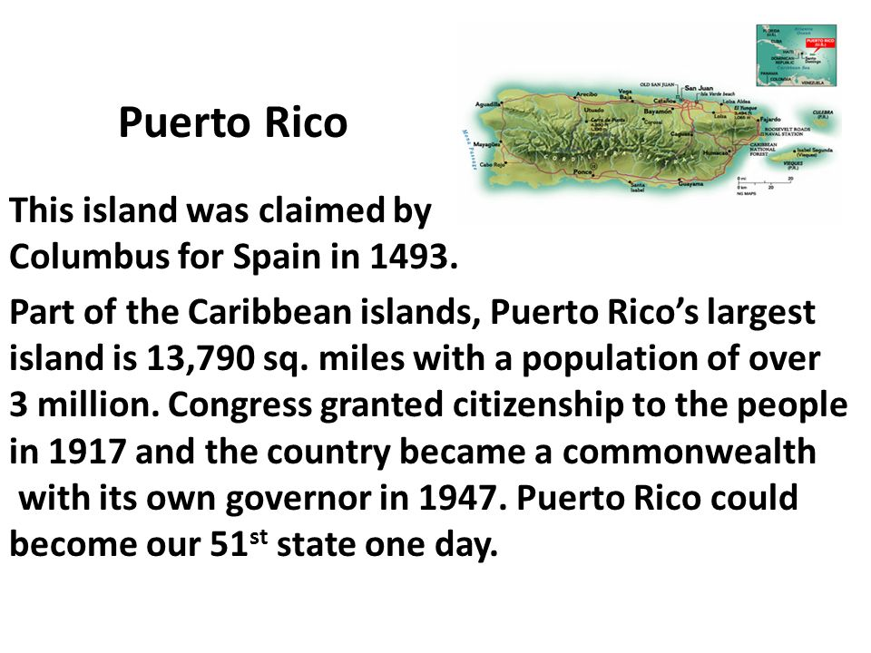 Puerto Rico This island was claimed by Columbus for Spain in 1493.