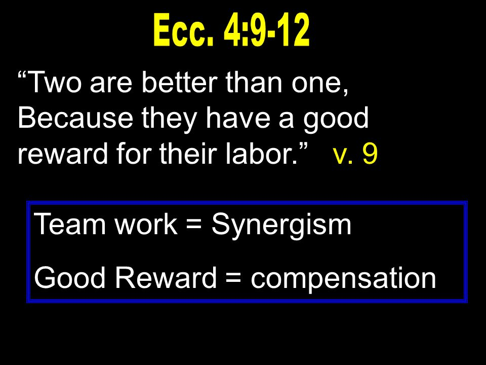 Two are better than one, Because they have a good reward for their labor.