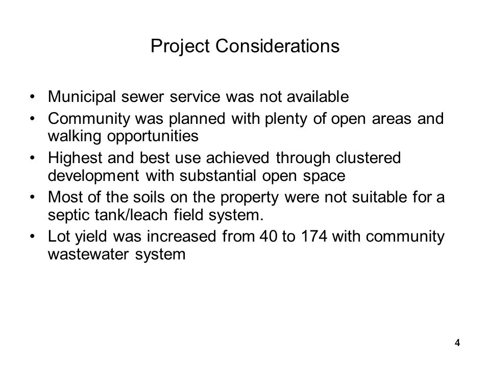 4 Project Considerations Municipal sewer service was not available Community was planned with plenty of open areas and walking opportunities Highest and best use achieved through clustered development with substantial open space Most of the soils on the property were not suitable for a septic tank/leach field system.