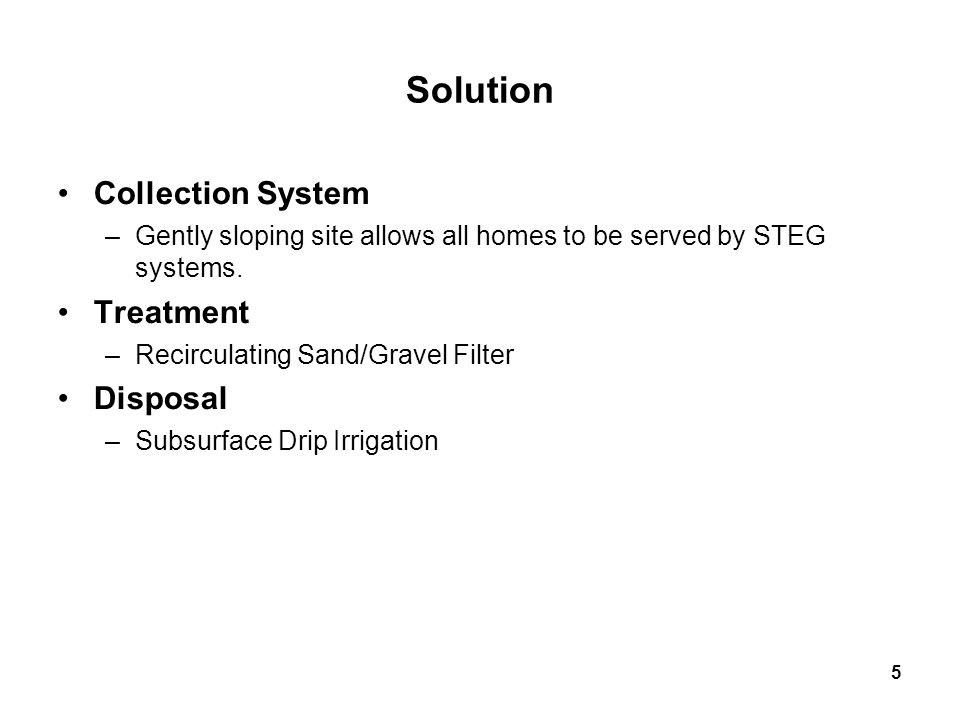 5 Solution Collection System –Gently sloping site allows all homes to be served by STEG systems.