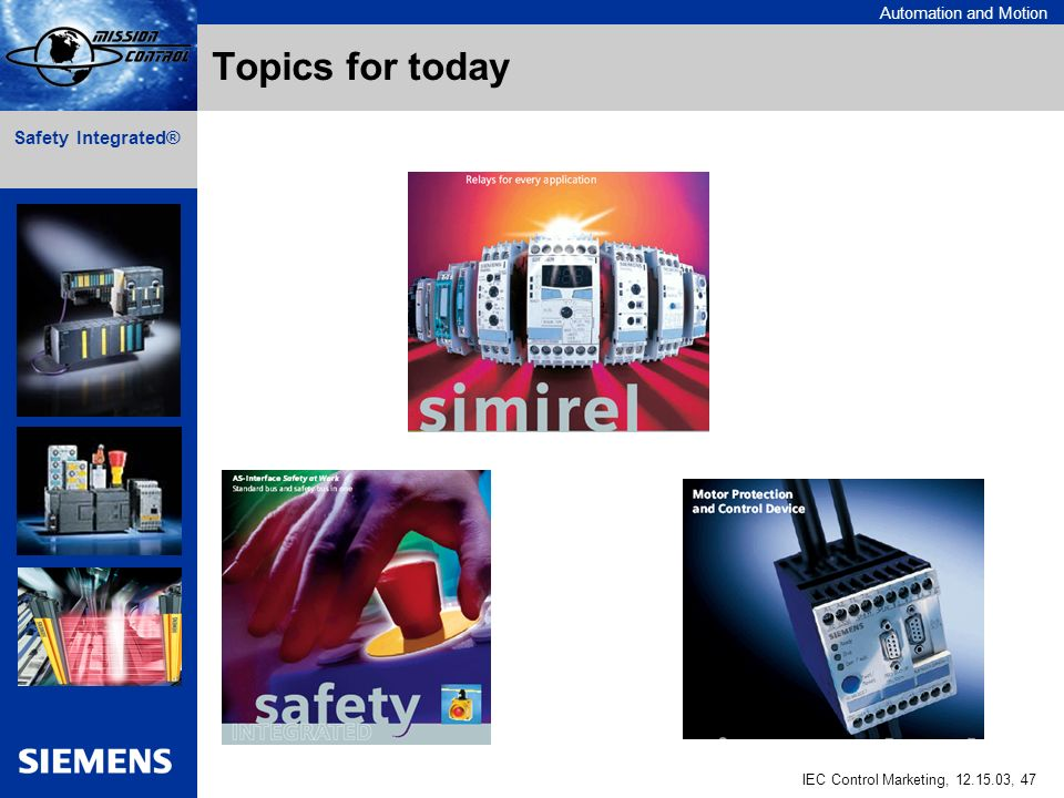 Automation and Motion IEC Control Marketing, , 47 Safety Integrated® Topics for today