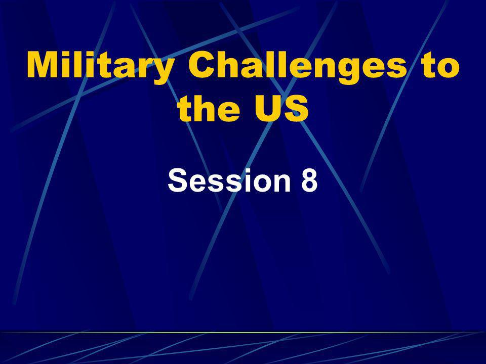 Military Challenges to the US Session 8