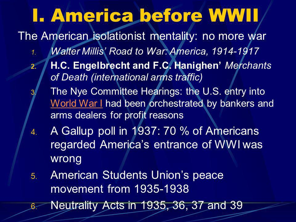 I. America before WWII The American isolationist mentality: no more war 1.