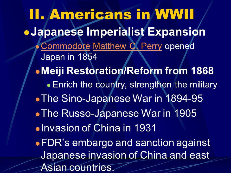 II. Americans in WWII Japanese Imperialist Expansion Commodore Matthew C.