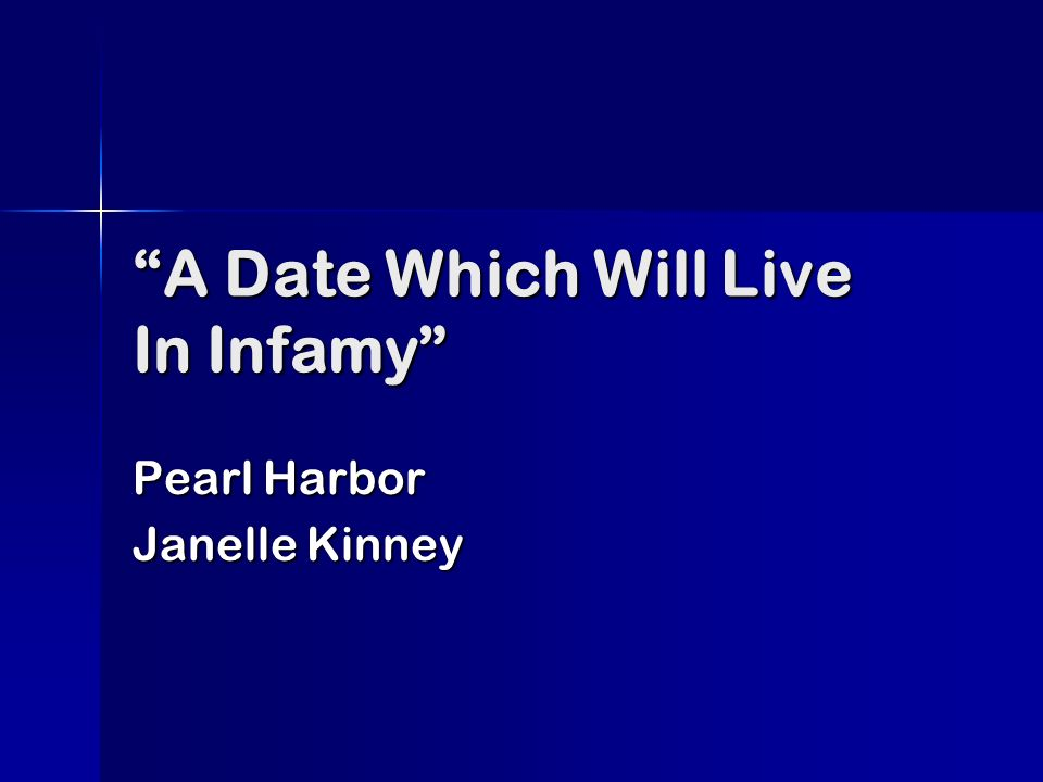 A Date Which Will Live In Infamy Pearl Harbor Janelle Kinney