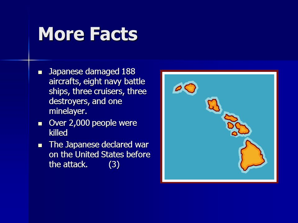 More Facts Japanese damaged 188 aircrafts, eight navy battle ships, three cruisers, three destroyers, and one minelayer.