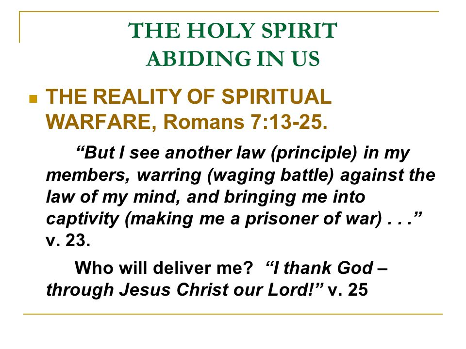 THE HOLY SPIRIT ABIDING IN US THE REALITY OF SPIRITUAL WARFARE, Romans 7:13-25.