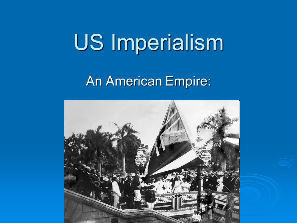 US Imperialism An American Empire: