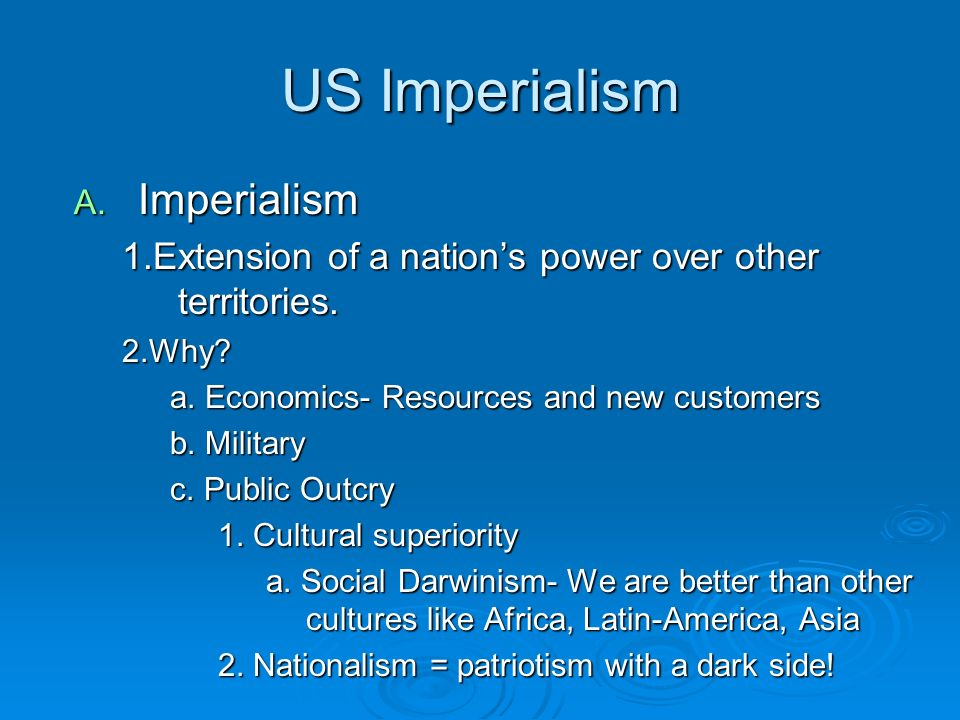 US Imperialism A. Imperialism 1.Extension of a nations power over other territories.
