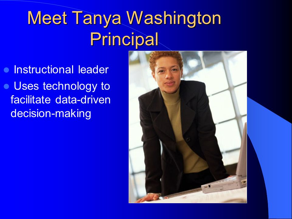 Meet Tanya Washington Principal Instructional leader Uses technology to facilitate data-driven decision-making