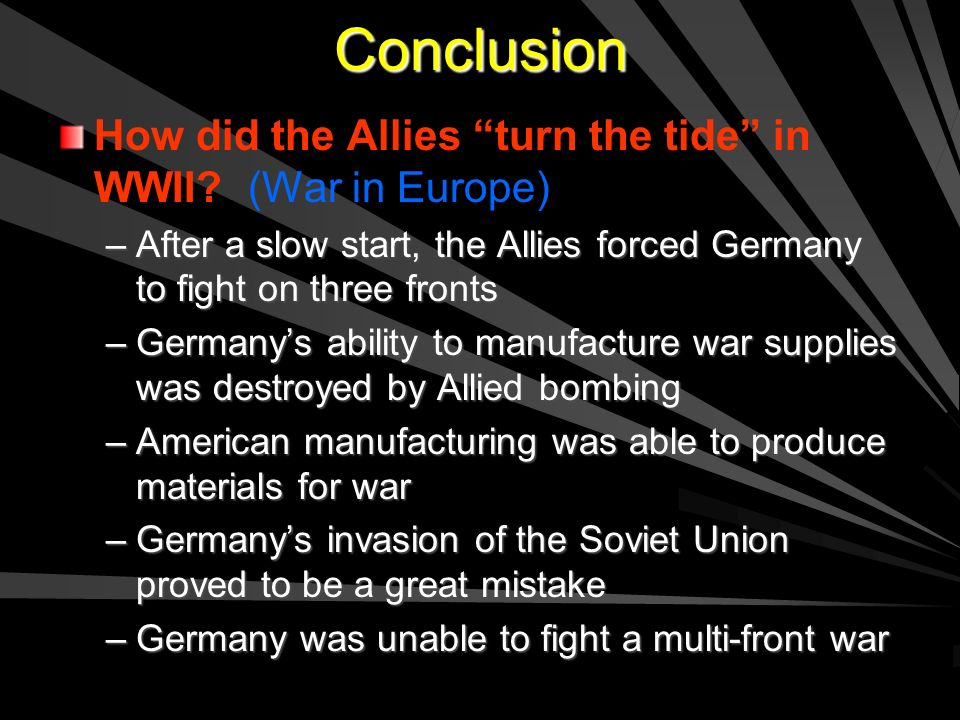 Victory in Europe By April 1945, Germany was collapsing ––A––American troops were closing in from the west ––S––Soviet troops were closing in from the east Unwilling to accept defeat, Hitler committed suicide on April 30 th ––O––On May 7, Germany surrendered to the allies ––O––On May 8, the Allies celebrated V-E Day (Victory in Europe) HST announces German surrender