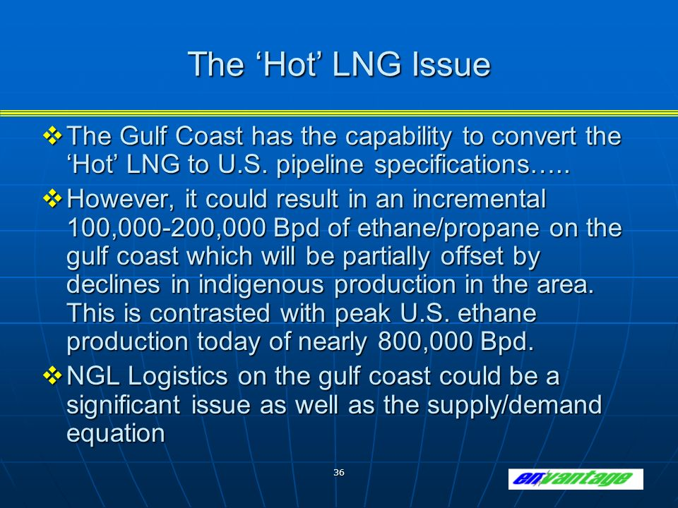 36 The Hot LNG Issue The Gulf Coast has the capability to convert the Hot LNG to U.S.