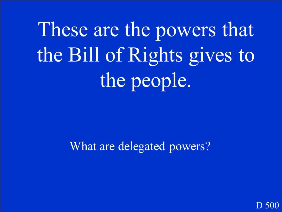 Powers reserved for the States. D 400 What is the 10 th Amendment