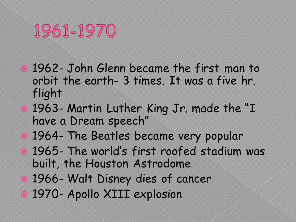 1962- John Glenn became the first man to orbit the earth- 3 times.