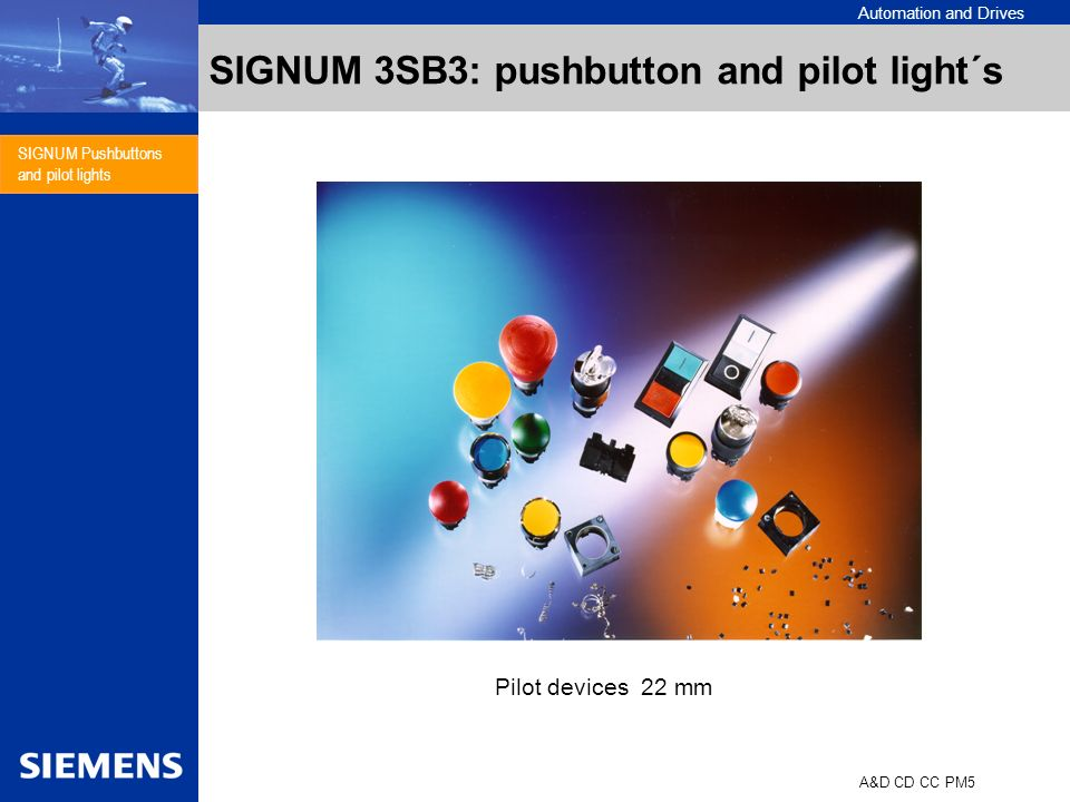 Automation and Drives A&D CD CC PM5 SIGNUM Pushbuttons and pilot lights SIGNUM 3SB3: pushbutton and pilot light´s Pilot devices 22 mm
