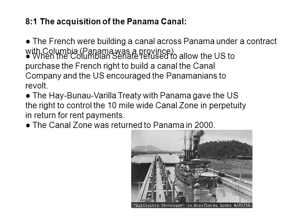 8:1 The acquisition of the Panama Canal: The French were building a canal across Panama under a contract with Columbia (Panama was a province).