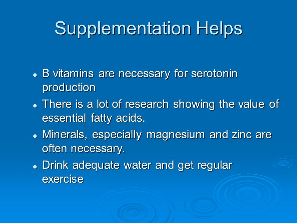 Supplementation Helps B vitamins are necessary for serotonin production B vitamins are necessary for serotonin production There is a lot of research showing the value of essential fatty acids.