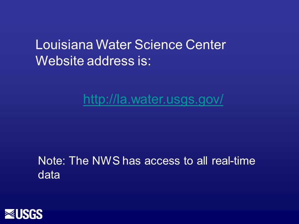 Louisiana Water Science Center Website address is: http://la.water.usgs.gov/ Note: The NWS has access to all real-time data