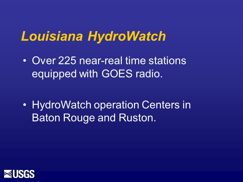 Louisiana HydroWatch Over 225 near-real time stations equipped with GOES radio.