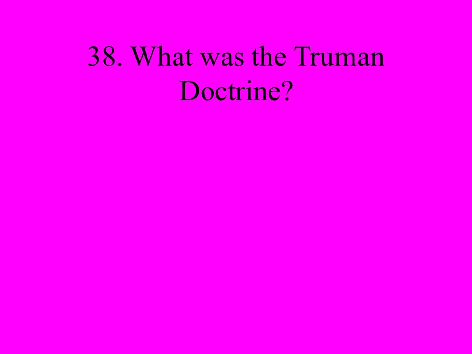 38. What was the Truman Doctrine
