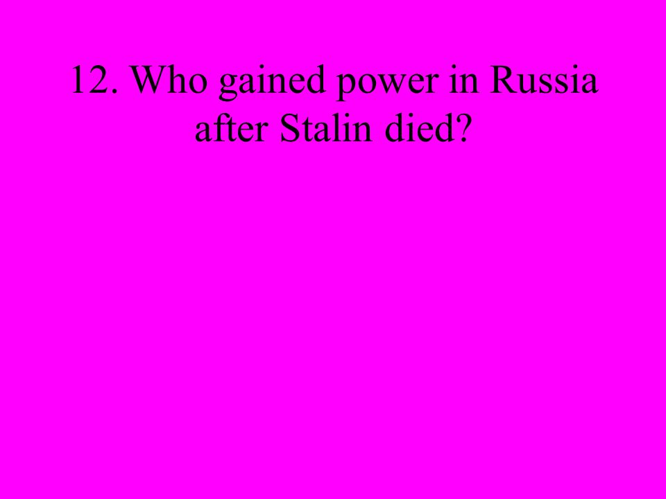 12. Who gained power in Russia after Stalin died