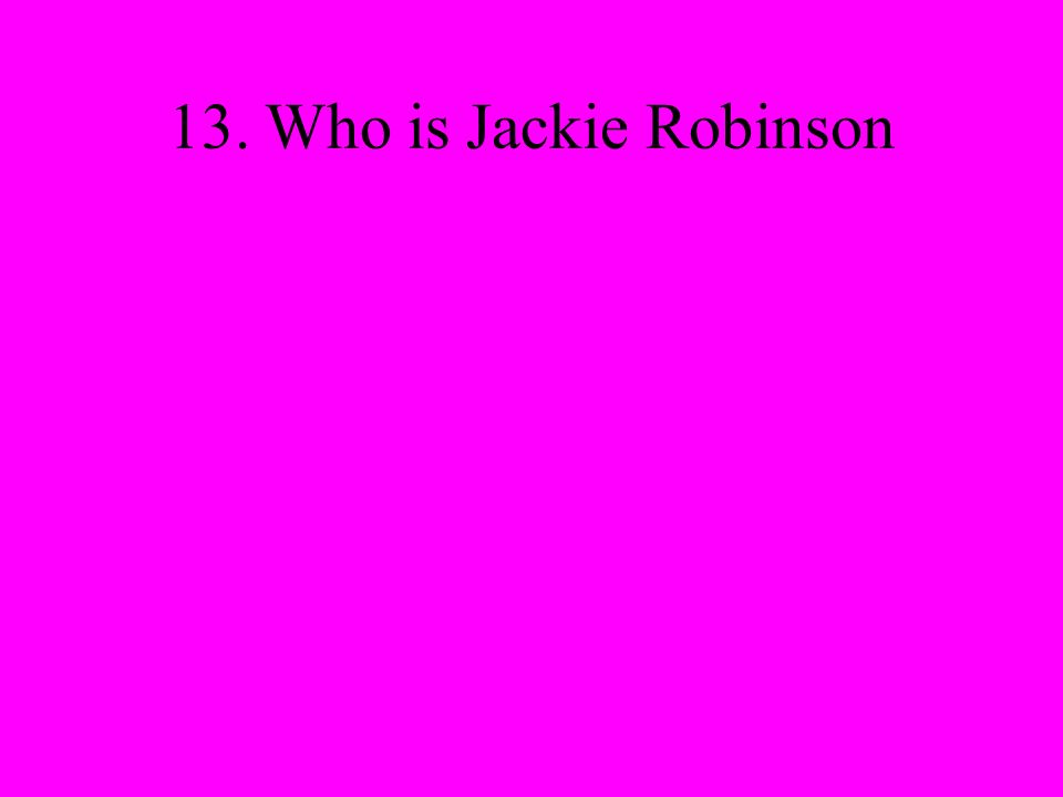 13. Who is Jackie Robinson