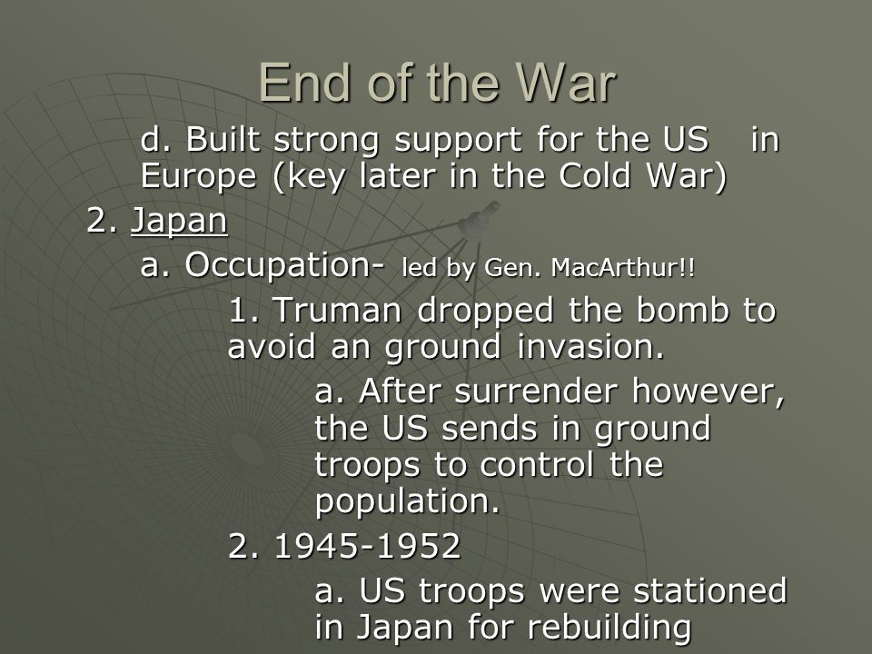 End of the War d. Built strong support for the US in Europe (key later in the Cold War) 2.