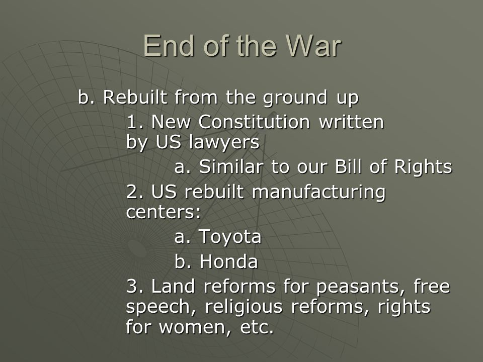 End of the War b. Rebuilt from the ground up 1. New Constitution written by US lawyers a.