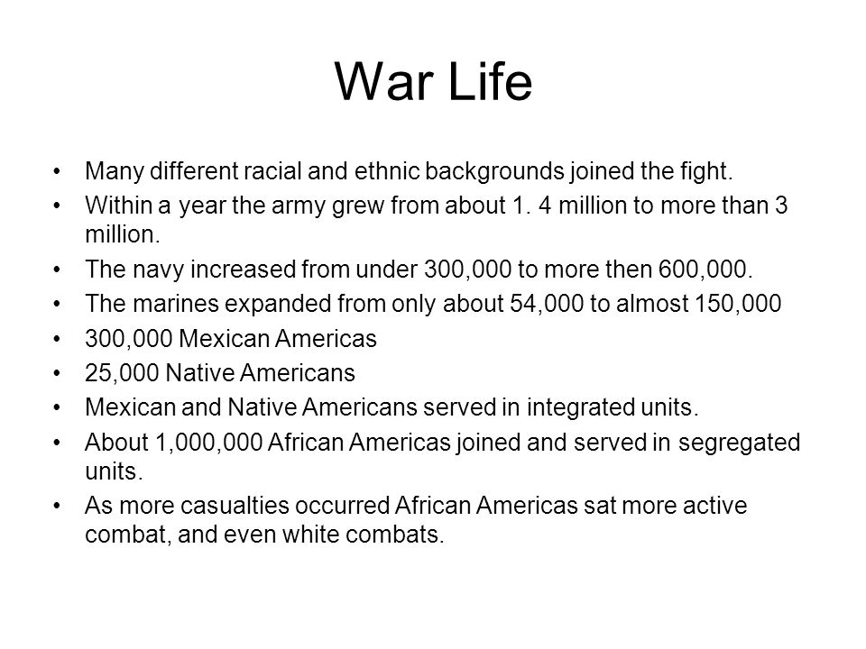 War Life Many different racial and ethnic backgrounds joined the fight.