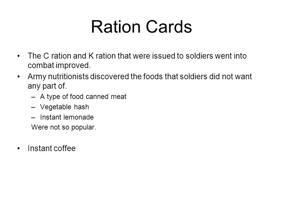 Ration Cards The C ration and K ration that were issued to soldiers went into combat improved.