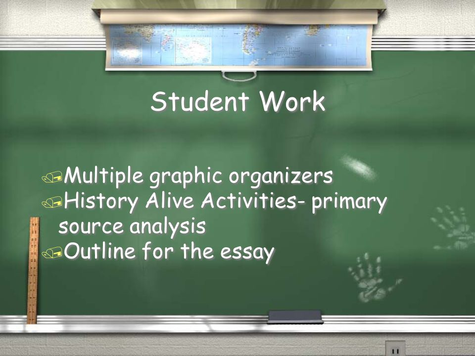 Student Work / Multiple graphic organizers / History Alive Activities- primary source analysis / Outline for the essay / Multiple graphic organizers / History Alive Activities- primary source analysis / Outline for the essay