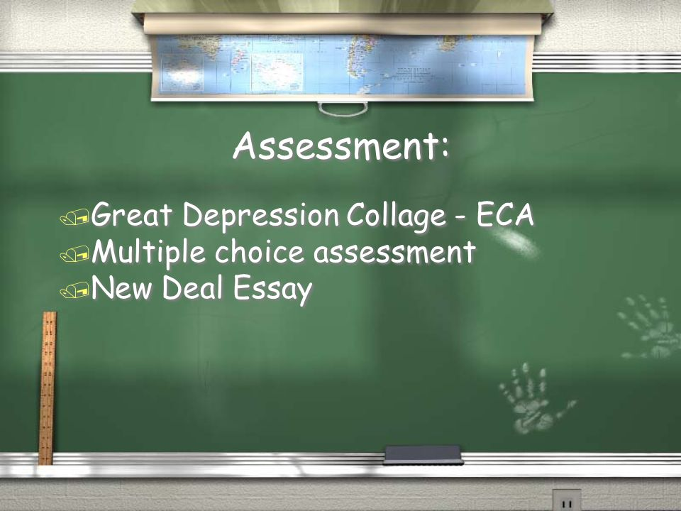Assessment: / Great Depression Collage - ECA / Multiple choice assessment / New Deal Essay / Great Depression Collage - ECA / Multiple choice assessment / New Deal Essay