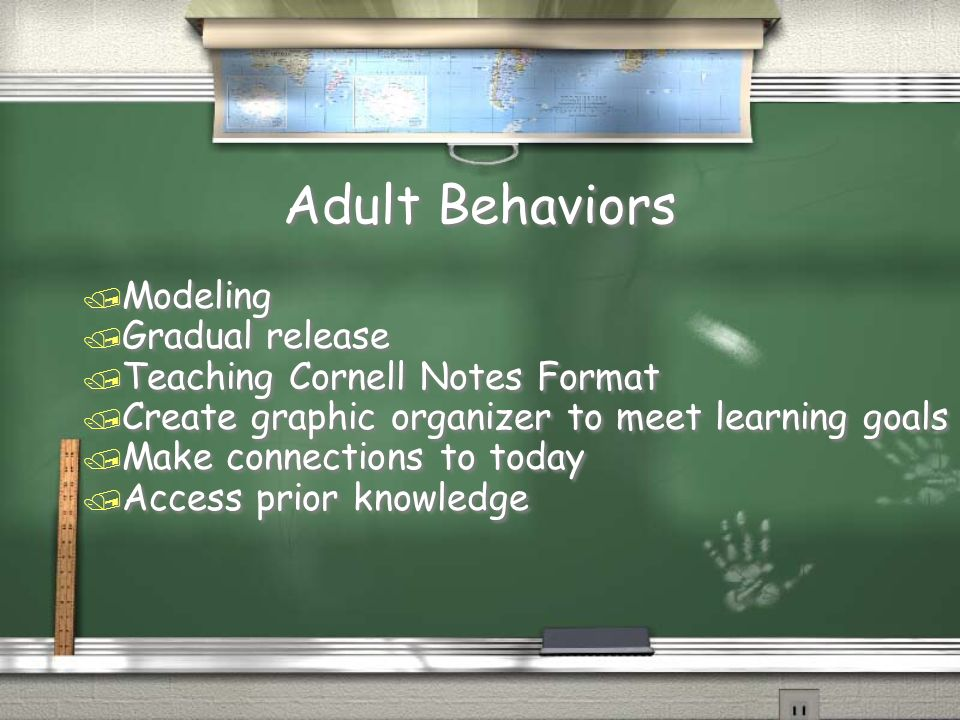 Adult Behaviors / Modeling / Gradual release / Teaching Cornell Notes Format / Create graphic organizer to meet learning goals / Make connections to today / Access prior knowledge / Modeling / Gradual release / Teaching Cornell Notes Format / Create graphic organizer to meet learning goals / Make connections to today / Access prior knowledge