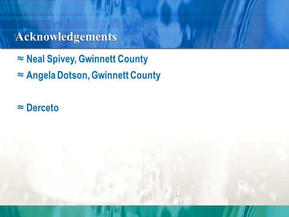 Acknowledgements Neal Spivey, Gwinnett County Angela Dotson, Gwinnett County Derceto