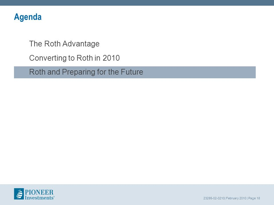 23285-02-0210| February 2010 | Page 18 Agenda The Roth Advantage Converting to Roth in 2010 Roth and Preparing for the Future