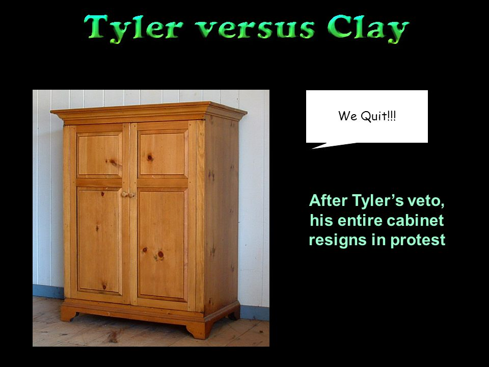 We Quit!!! After Tylers veto, his entire cabinet resigns in protest