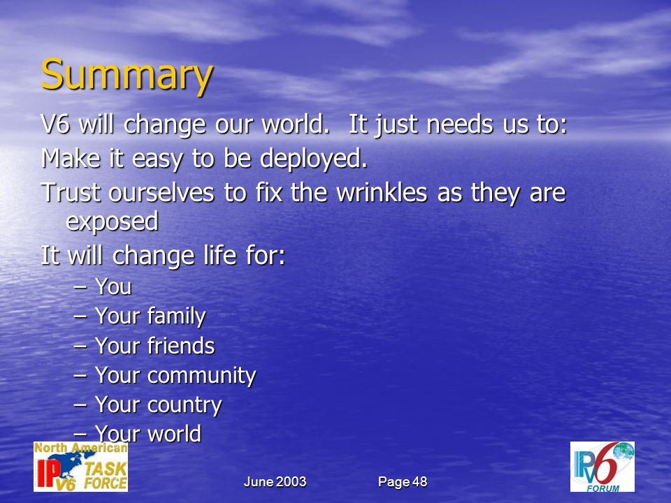 June 2003Page 48 Summary V6 will change our world.