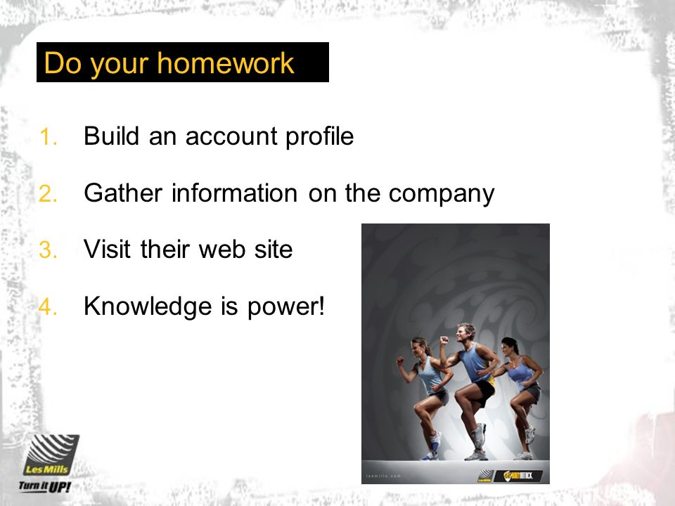 Do your homework 1. Build an account profile 2. Gather information on the company 3.