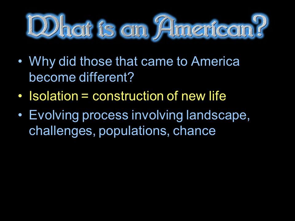 Why did those that came to America become different.