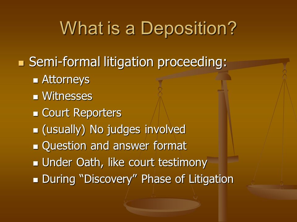 What is a Deposition.