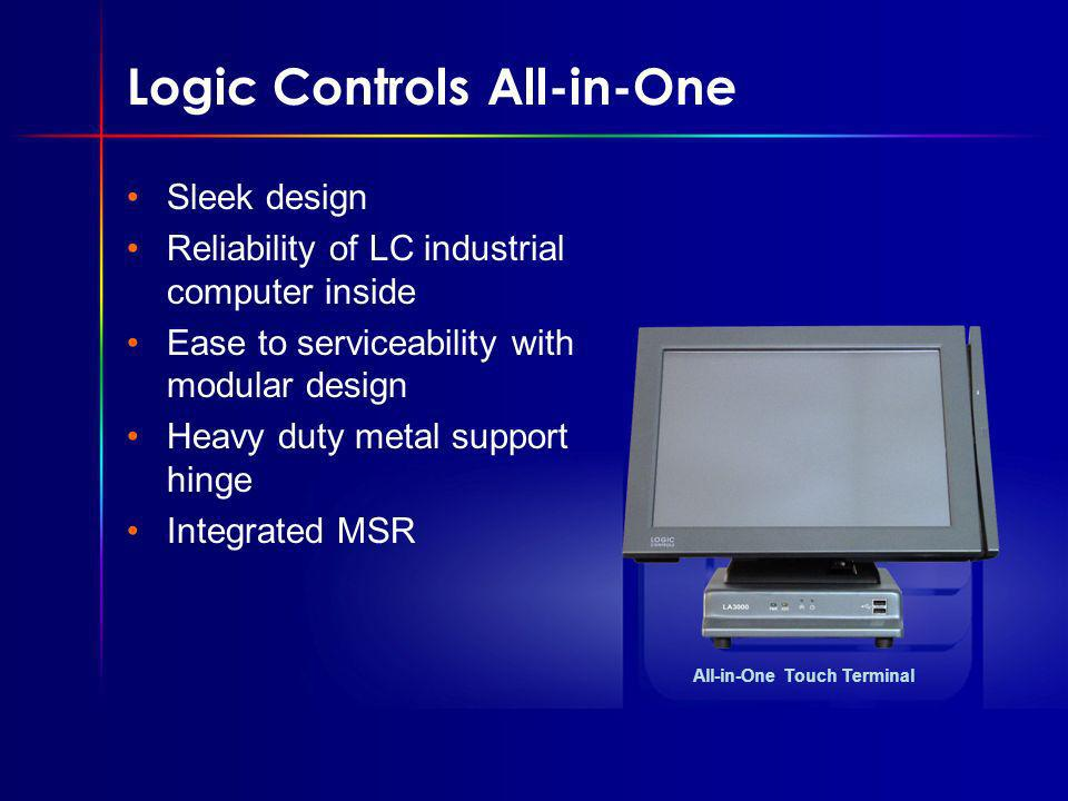 Logic Controls All-in-One Sleek design Reliability of LC industrial computer inside Ease to serviceability with modular design Heavy duty metal support hinge Integrated MSR All-in-One Touch Terminal